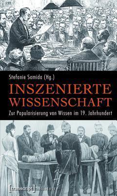 Inszenierte Wissenschaft: Zur Popularisierung Von Wissen Im 19. Jahrhundert Stefanie Samida