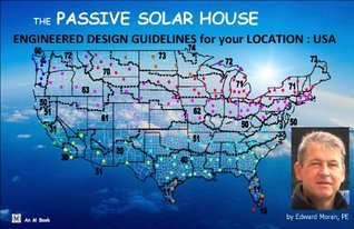 The Passive Solar House Engineered Design Guidelines for your Location : USA Edward Moran PE