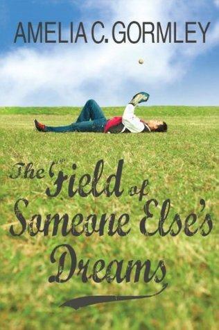 The Field of Someone Elses Dreams (Saugatuck, #0.5) Amelia C. Gormley