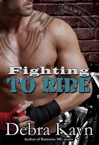 Fighting To Ride (Bantorus MC, #5) Debra Kayn