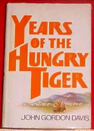 Years of the Hungry Tiger John Gordon Davis