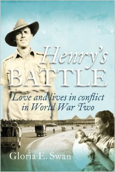 Henrys Battle: Love and Lives in Conflict in World War Two. Gloria E Swan