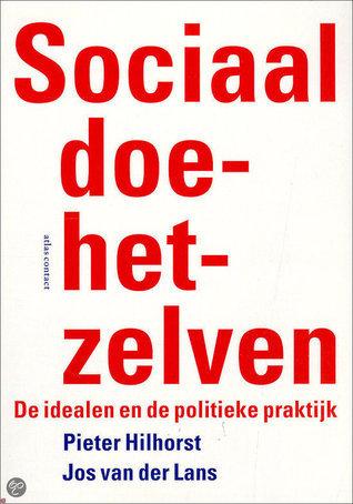 Sociaal doe-het-zelven - De idealen en de politieke praktijk  by  J. van der Lans