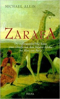 Zarafa: A Giraffes True Story From Deep In Africa To The Heart Of Paris  by  Michael Allin