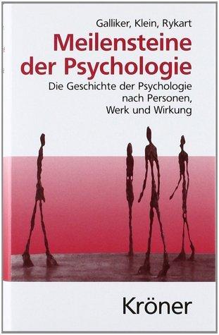 Meilensteine der Psychologie: Die Geschichte der Psychologie nach Personen, Werk und Wirkung Mark Galliker
