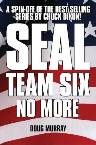 SEAL TEAM SIX: NO MORE #1: Spinning out of the hit Chuck Dixon series!  by  Doug Murray