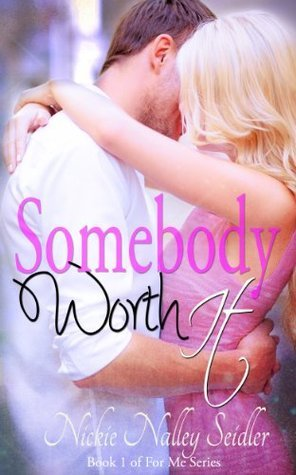 Somebody Worth It (For Me Series)  by  Nickie Nalley Seidler