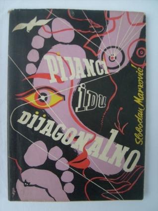 Pijanci idu dijagonalno  by  Slobodan Marković