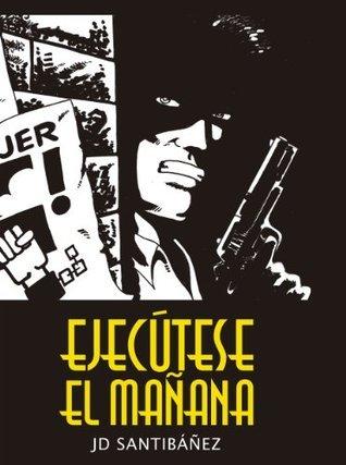 Ejecutese el Manana  by  J.D. Santibáñez