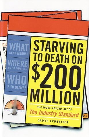 Starving to Death on $200 Million: The Short, Absurd Life of the Industry Standard  by  James Ledbetter