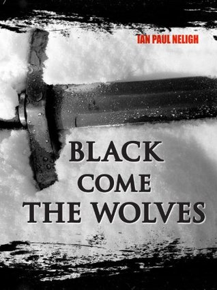 Black Come the Wolves Ian Neligh