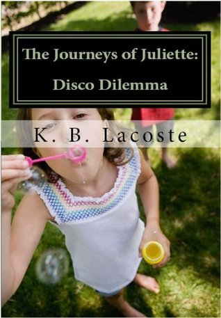 The Journeys of Juliette: Disco Dilemma  by  K.B. Lacoste