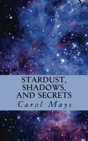 Stardust, Shadows, and Secrets Carol  Mays