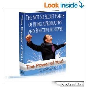 The Not So Secret Habits of being a Productive and Effective Achiever C.J. Capstick