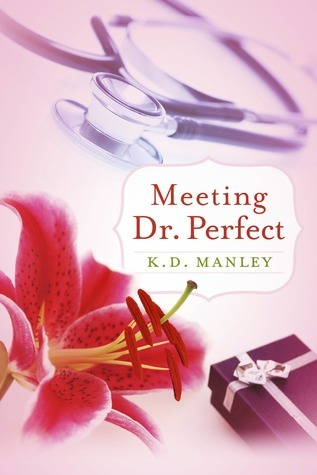 Meeting Dr. Perfect  by  K.D. Manley
