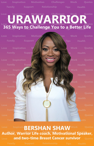 URAWARRIOR 365 Ways to Challenge You to a Better Life Bershan Shaw