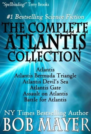 The Complete Atlantis Collection (Atlantis, #1-6)  by  Bob Mayer