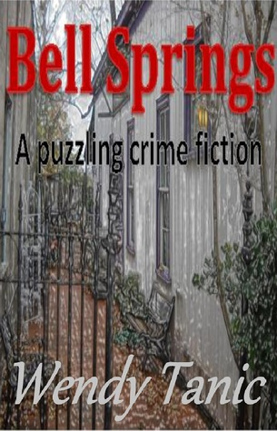Bell Springs- A puzzling crime fiction Wendy Tanic