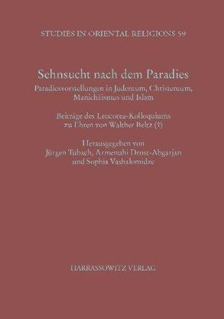 Sehnsucht nach dem Paradies: Paradiesvorstellungen in Judentum, Christentum, Manichäismus und Islam  by  Jürgen Tubach
