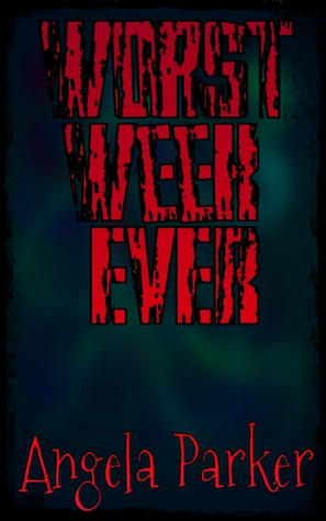 Worst Week EVER  by  Angela   Parker