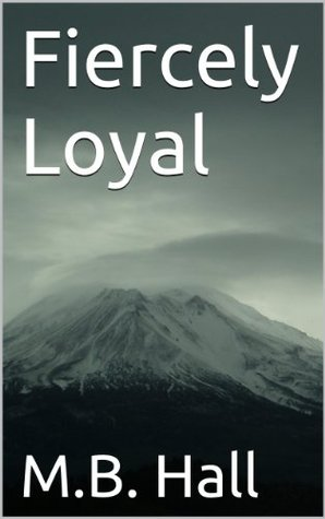 Fiercely Loyal (1)  by  M.B. Hall