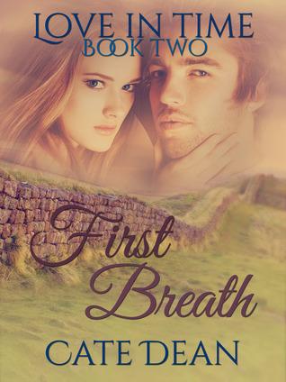 First Breath (Love in Time, #2) Cate Dean