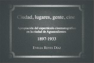 Ciudad, lugares, gente, cine.  by  Evelia Reyes Díaz