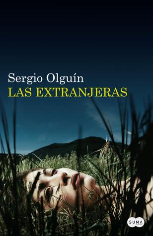 Las extranjeras (Verónica Rosenthal, #2) Sergio S. Olguín
