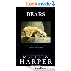 BEARS: A Fascinating Book Containing Bear Facts, Trivia, Images & Memory Recall Quiz Matthew Harper