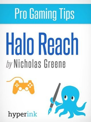 Halo Reach - Strategy, Hacks, and Tools for the Pro Gamer Nicholas Greene