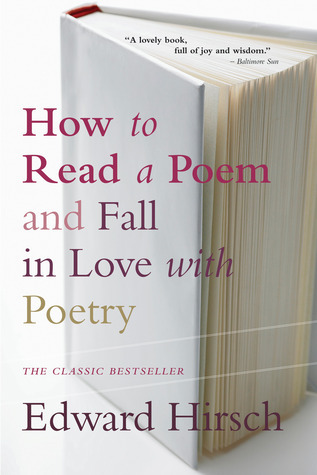How to Read a Poem and Fall in Love with Poetry Edward Hirsch