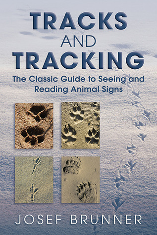 Tracks and Tracking: The Classic Guide to Seeing and Reading Animal Signs Josef Brunner