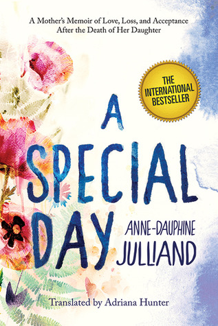 A Special Day: A Mothers Memoir of Love, Loss, and Acceptance After the Death of Her Daughter Anne-Dauphine Julliand