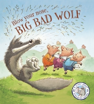 Blow Your Nose, Big Bad Wolf!: A Story About Spreading Germs  by  Steve Smallman