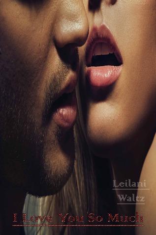 I Love You So Much  by  Leilani Waltz