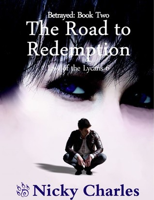 Betrayed: Book Two - The Road to Redemption  (Law Of The Lycans #6)  by  Nicky Charles