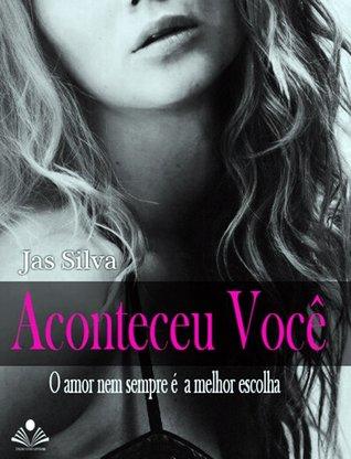 Aconteceu Você - O amor nem sempre é a melhor escolha  by  Jas Silva