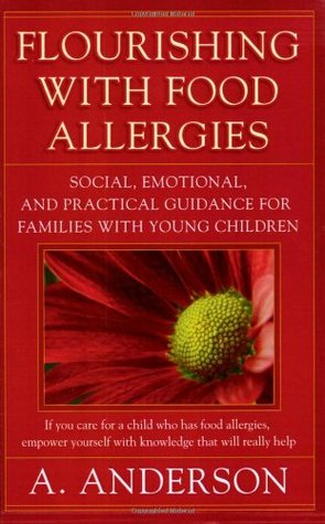Flourishing With Food Allergies: Social, Emotional and Practical Guidance for Families with Young Children A. Anderson