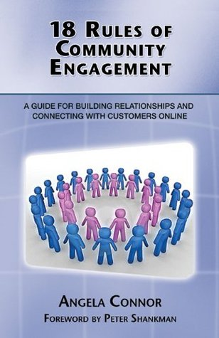 18 Rules of Community Engagement : A Guide for Building Relationships and Connecting With Customers Online Angela  Connor