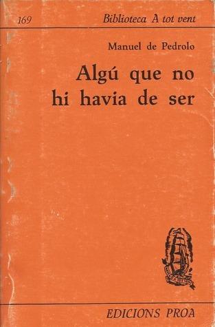 Algú que no hi havia de ser  by  Manuel de Pedrolo