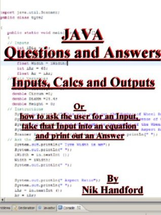 Java - Questions and Answers or inputs, calcs and outputs  by  Nik Handford