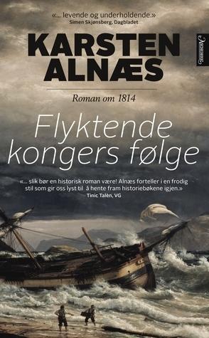 Flyktende kongers følge: Roman om 1814 Karsten Alnæs