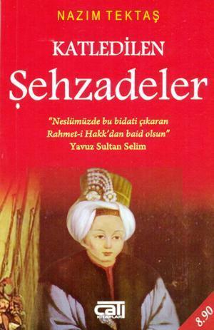 Katledilen Şehzadeler, Osmanlıda Kardeş Katli  by  Nazım Tektaş