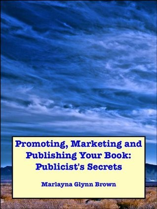 Promoting, Marketing and Publishing Your Book: Publicists Secrets  by  Marlayna Glynn Brown