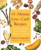 15 Minute Low Carb Recipes: Instant Recipes For Dinners, Desserts, And More!  by  Dana Carpender