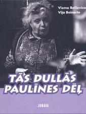 Tās dullās Paulīnes dēļ  by  Vizma Belševica