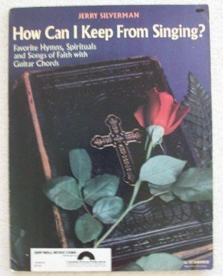 HOW CAN I KEEP FROM SINGING?: Favorite Hymns, Spirituals and Songs of Faith, with Guitar Chords  by  Jerry Silverman