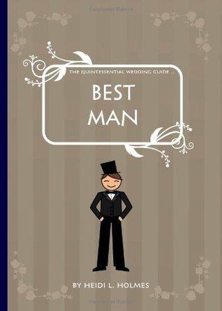 The Quintessential Wedding Guide ... Best Man Heidi L. Holmes