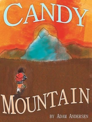 Candy Mountain: Oliver Oaks Adventure of Fear, Courage, and Surprise Adam Andersen