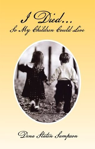 I Died... So My Children Could Live  by  Dena Staten Sampson